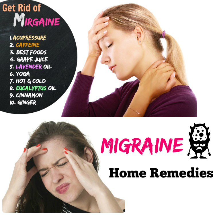 How t get rid of Migraines Home Remedies