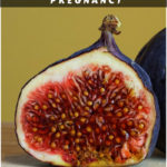 How to Use Figs for Pregnancy & Baby Food